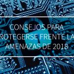 Consejos para protegerse frente las amenazas de 2018