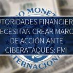 Autoridades financieras necesitan crear marco de acción ante ciberataques: FMI