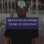 WHITEPAPER: RIESGOS DE SEGURIDAD ⎪ ROBO DE IDENTIDAD